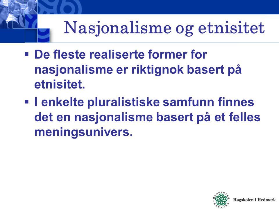 Nasjonalisme og etnisitet  De fleste realiserte former for nasjonalisme er riktignok basert på etnisitet.  I enkelte pluralistiske samfunn finnes de