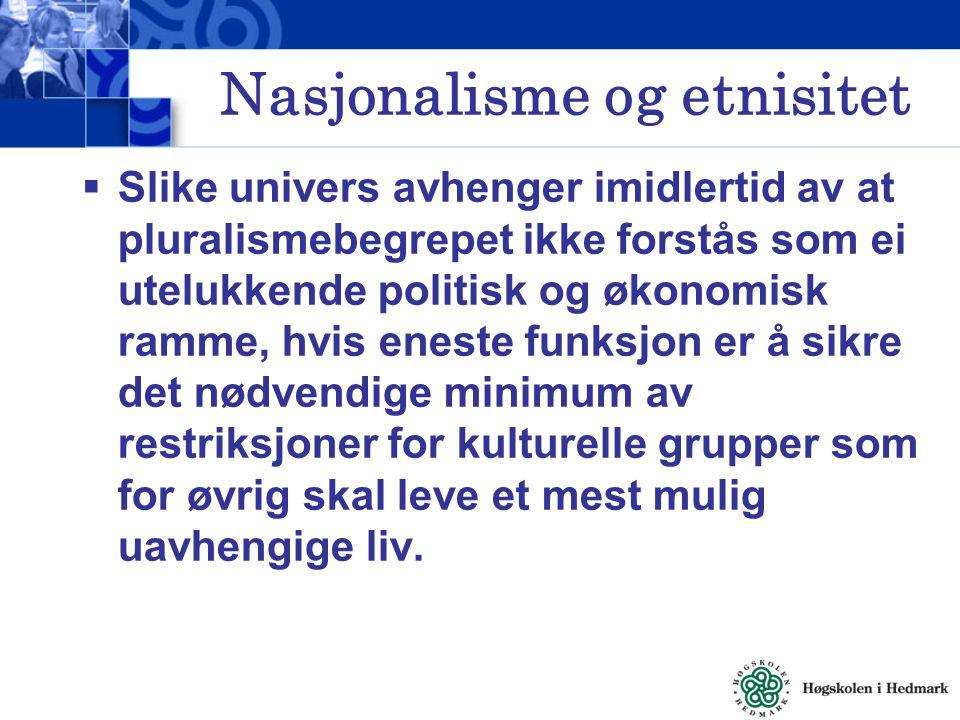 Nasjonalisme og etnisitet  Slike univers avhenger imidlertid av at pluralismebegrepet ikke forstås som ei utelukkende politisk og økonomisk ramme, hv