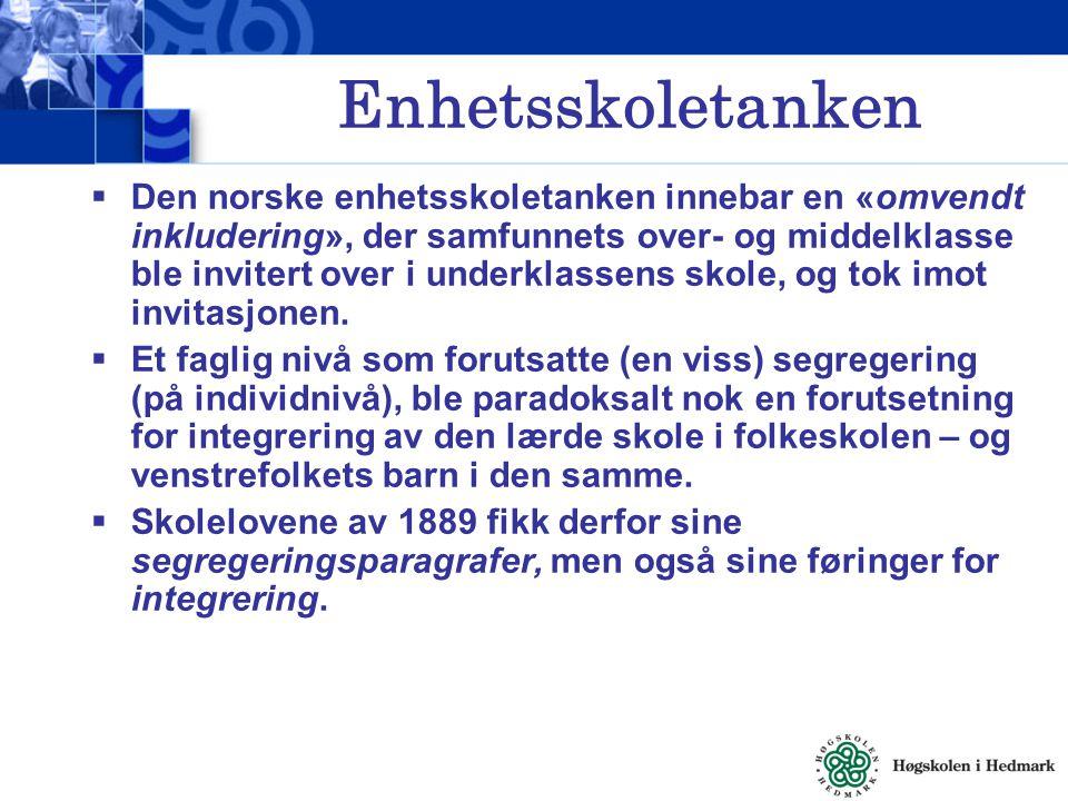 Enhetsskoletanken  Den norske enhetsskoletanken innebar en «omvendt inkludering», der samfunnets over- og middelklasse ble invitert over i underklass
