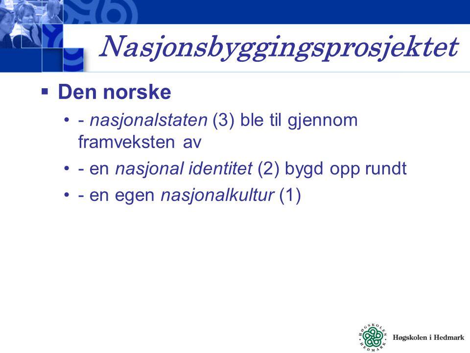 Nasjonsbyggingsprosjektet  Den norske - nasjonalstaten (3) ble til gjennom framveksten av - en nasjonal identitet (2) bygd opp rundt - en egen nasjon