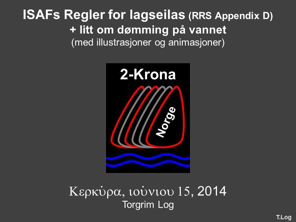2-Krona Norge ISAFs Regler for lagseilas (RRS Appendix D) + litt om dømming på vannet (med illustrasjoner og animasjoner) , 2014 Torgrim Log T.Log ··