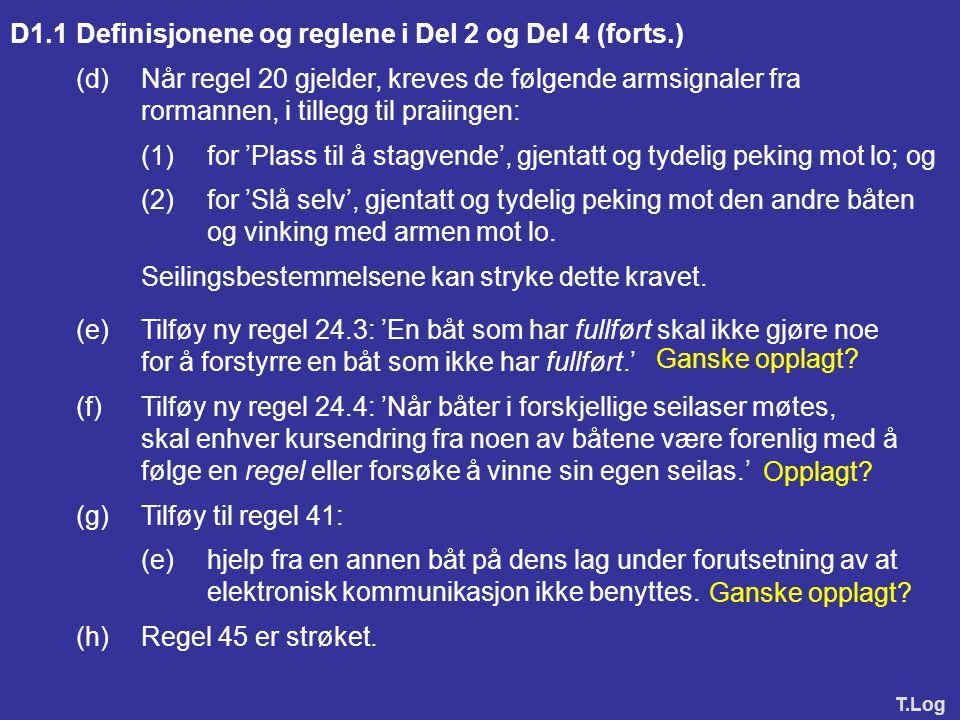 APPENDIKS D REGLER FOR LAGSEILAS Lagseilas skal seiles etter Kappseilingsreglene slik de er endret ved dette appendiks. D1ENDRINGER AV KAPPSEILINGSREG