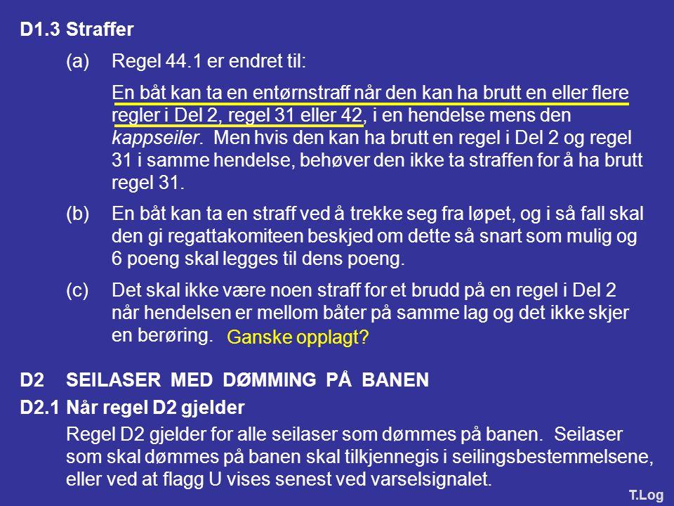 D1.2Protester og søknad om godtgjørelse (forts.) (d)Regattakomiteen eller protestkomiteen skal ikke protestere mot en båt for brudd på en regel i Del