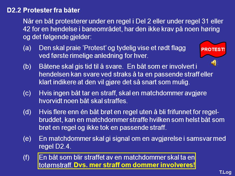 D1.3Straffer (a)Regel 44.1 er endret til: En båt kan ta en entørnstraff når den kan ha brutt en eller flere regler i Del 2, regel 31 eller 42, i en he