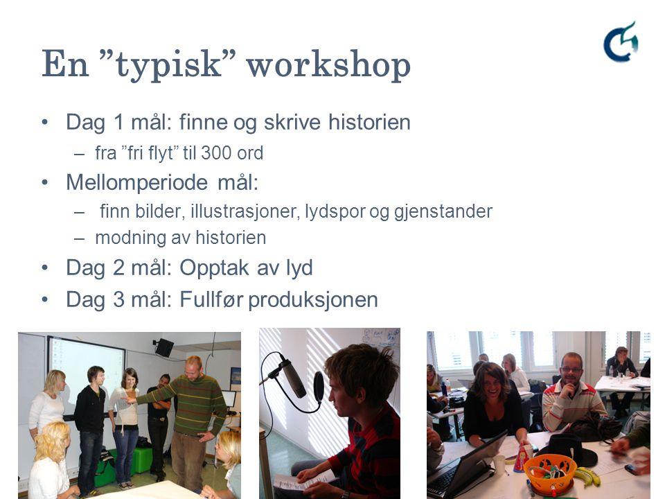 """En """"typisk"""" workshop Dag 1 mål: finne og skrive historien –fra """"fri flyt"""" til 300 ord Mellomperiode mål: – finn bilder, illustrasjoner, lydspor og gje"""