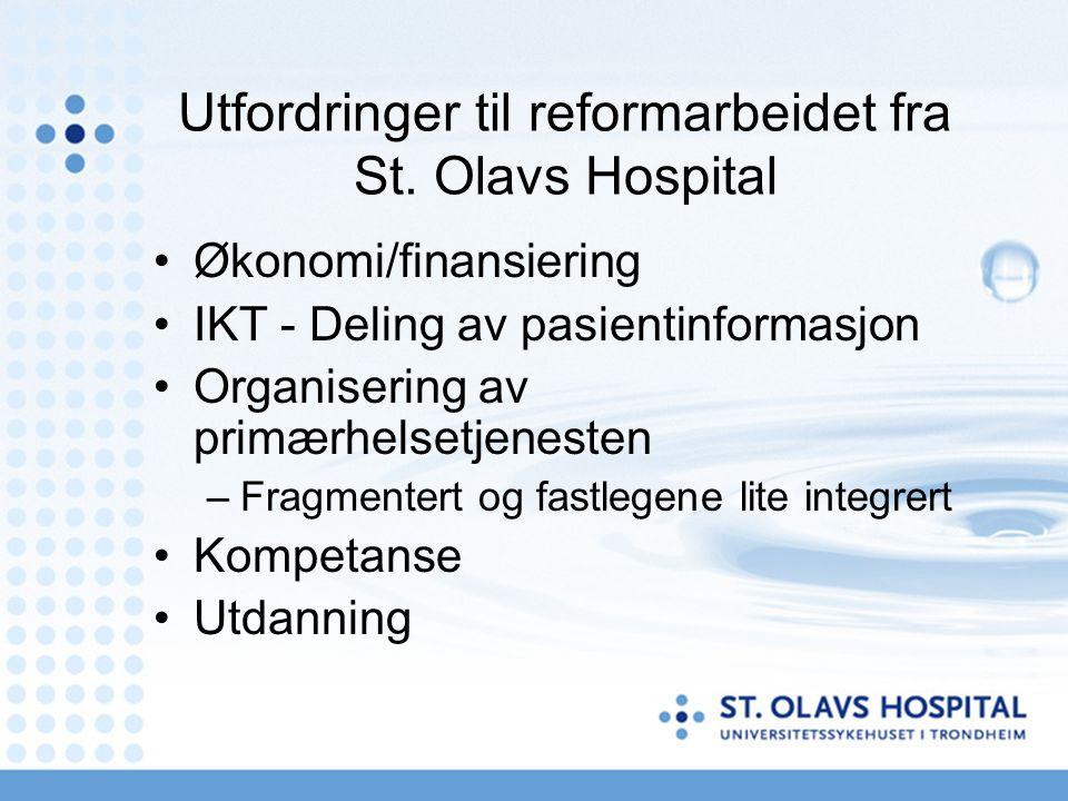 Utfordringer til reformarbeidet fra St. Olavs Hospital Økonomi/finansiering IKT - Deling av pasientinformasjon Organisering av primærhelsetjenesten –F