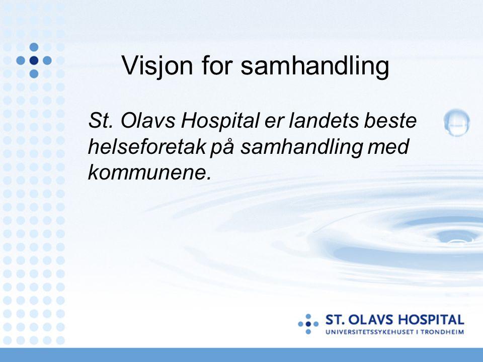 Visjon for samhandling St. Olavs Hospital er landets beste helseforetak på samhandling med kommunene.