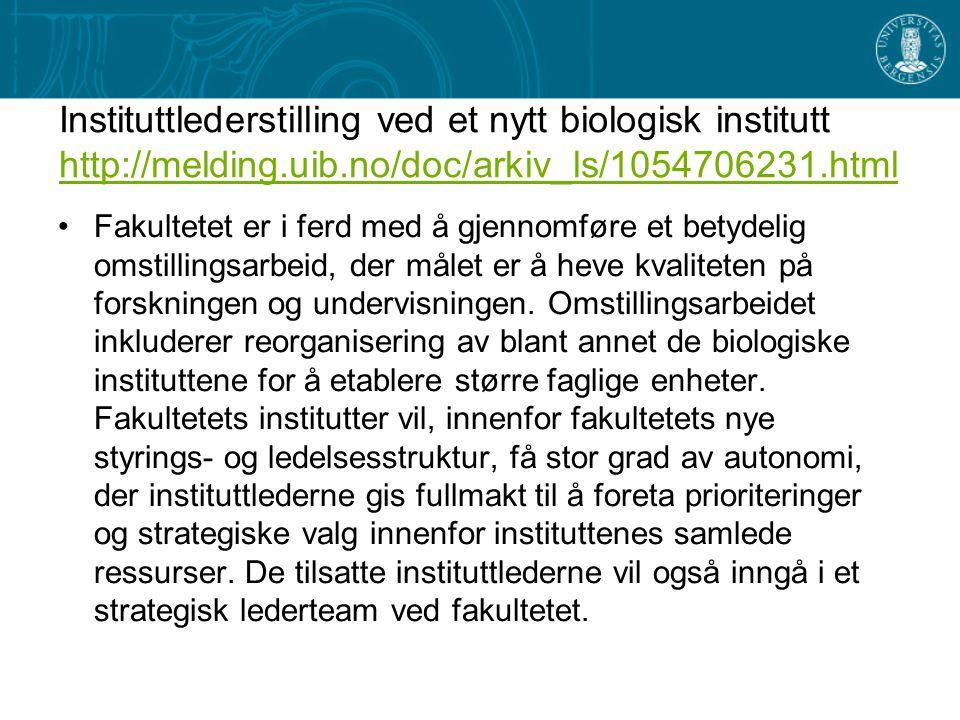 Instituttlederstilling ved et nytt biologisk institutt http://melding.uib.no/doc/arkiv_ls/1054706231.html http://melding.uib.no/doc/arkiv_ls/1054706231.html Fakultetet er i ferd med å gjennomføre et betydelig omstillingsarbeid, der målet er å heve kvaliteten på forskningen og undervisningen.