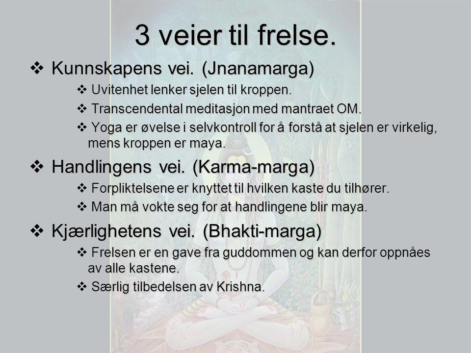 3 veier til frelse.  Kunnskapens vei. (Jnanamarga)  Uvitenhet lenker sjelen til kroppen.  Transcendental meditasjon med mantraet OM.  Yoga er øvel
