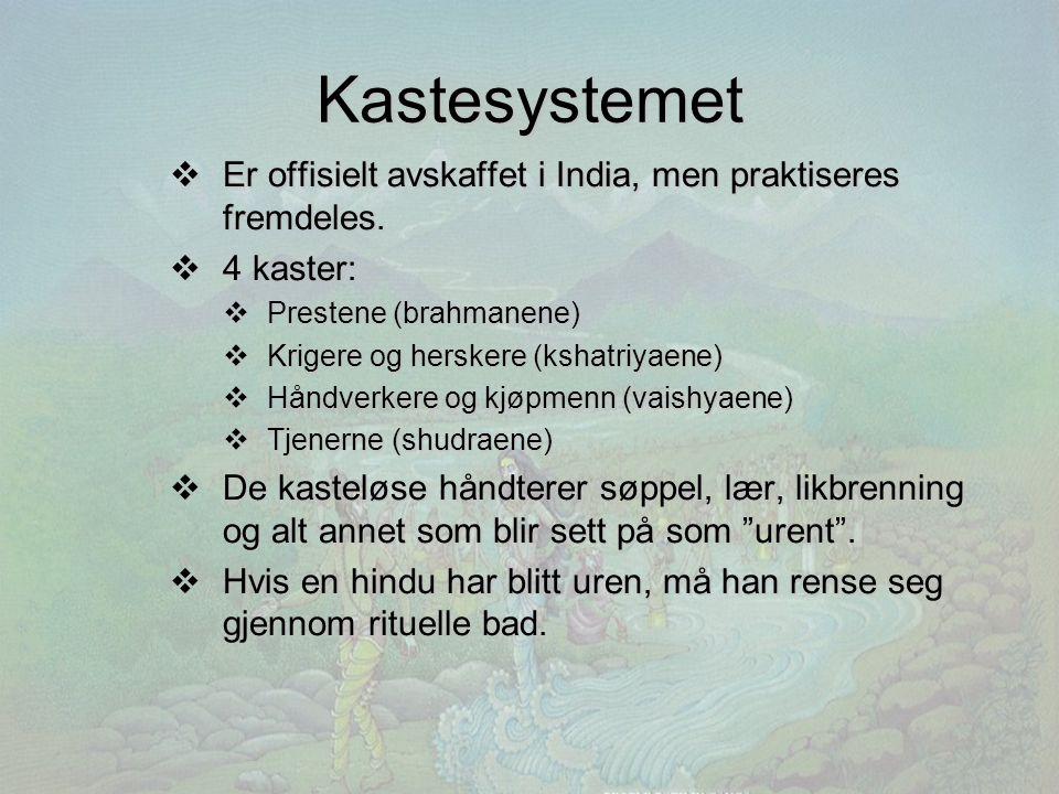 Kastesystemet  Er offisielt avskaffet i India, men praktiseres fremdeles.  4 kaster:  Prestene (brahmanene)  Krigere og herskere (kshatriyaene) 