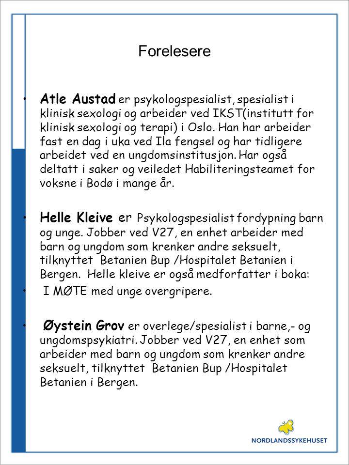 Forelesere Atle Austad er psykologspesialist, spesialist i klinisk sexologi og arbeider ved IKST(institutt for klinisk sexologi og terapi) i Oslo. Han