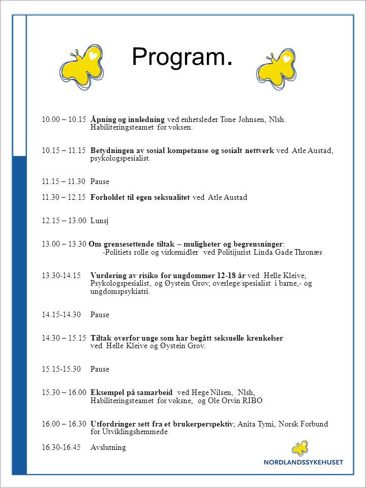 Program. 10.00 – 10.15Åpning og innledning ved enhetsleder Tone Johnsen, Nlsh. Habiliteringsteamet for voksen. 10.15 – 11.15Betydningen av sosial komp