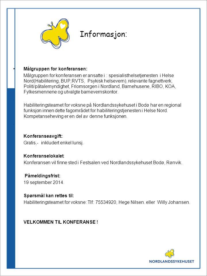 Informasjon : Målgruppen for konferansen: Målgruppen for konferansen er ansatte i : spesialisthelsetjenesten i Helse Nord(Habilitering, BUP;RVTS, Psyk