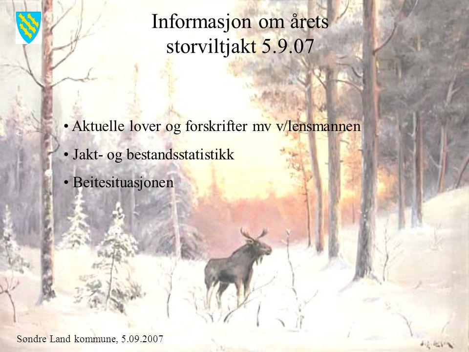 Søndre Land kommune, 5.09.2007 Elgforvaltning 2007 Avskytning Bestandsutvikling Bæreevne
