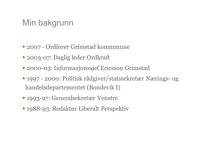 Min bakgrunn 2007 - Ordfører Grimstad kommmune 2003-07: Daglig leder Ordkraft 2000-03: Informasjonssjef Ericsson Grimstad 1997 - 2000: Politisk rådgiv