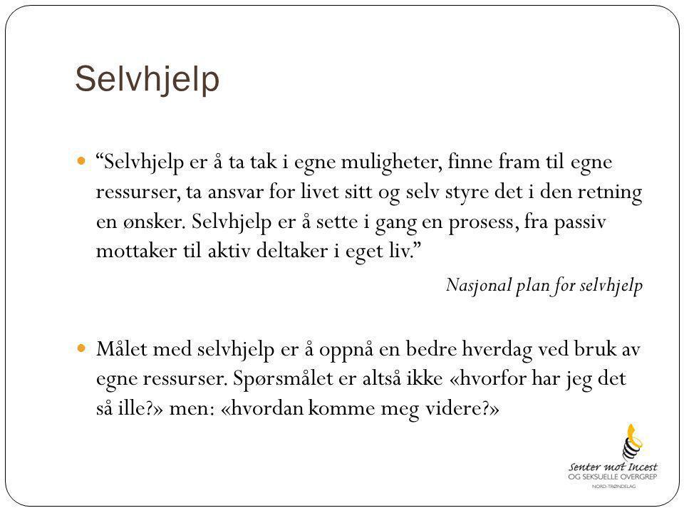 """Selvhjelp """"Selvhjelp er å ta tak i egne muligheter, finne fram til egne ressurser, ta ansvar for livet sitt og selv styre det i den retning en ønsker."""