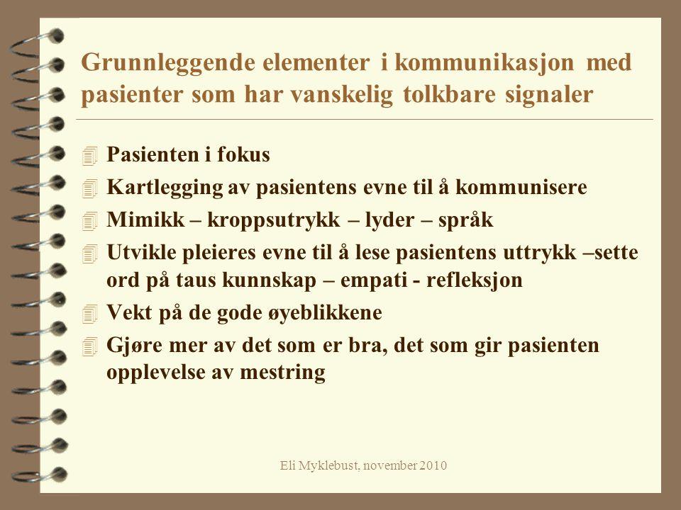 Eli Myklebust, november 2010 Grunnleggende elementer i kommunikasjon med pasienter som har vanskelig tolkbare signaler 4 Pasienten i fokus 4 Kartleggi