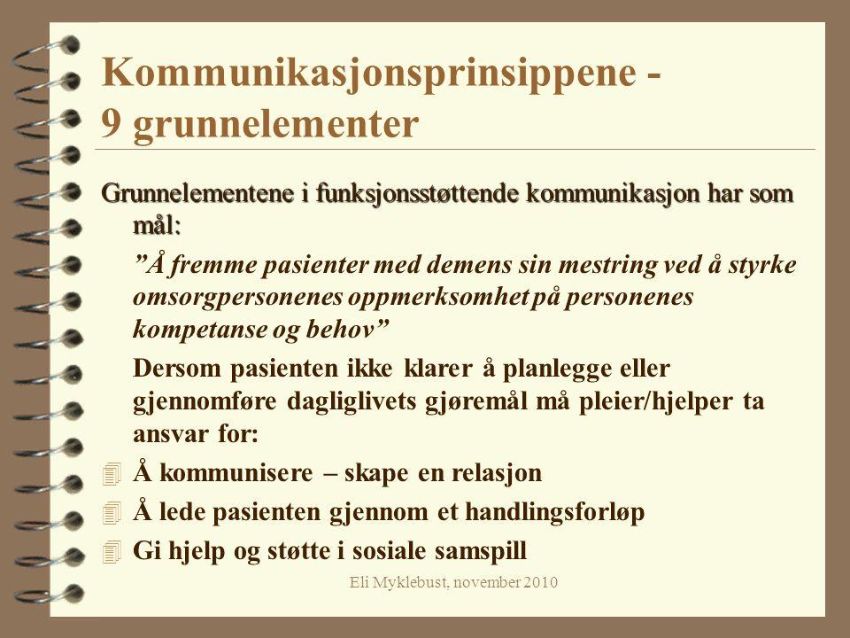 """Eli Myklebust, november 2010 Kommunikasjonsprinsippene - 9 grunnelementer Grunnelementene i funksjonsstøttende kommunikasjon har som mål: """"Å fremme pa"""