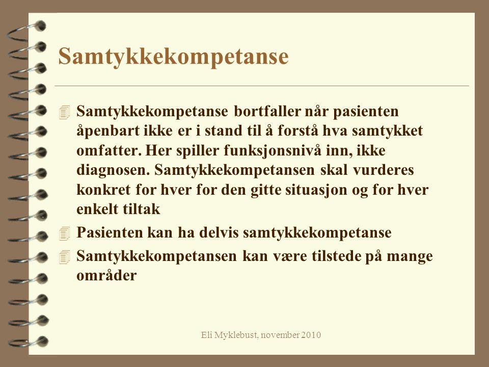 Eli Myklebust, november 2010 Samtykkekompetanse 4 Samtykkekompetanse bortfaller når pasienten åpenbart ikke er i stand til å forstå hva samtykket omfa