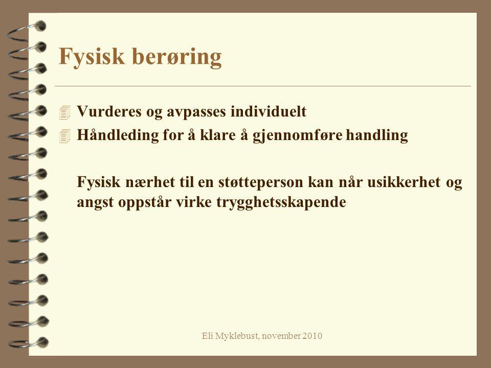 Eli Myklebust, november 2010 Fysisk berøring 4 Vurderes og avpasses individuelt 4 Håndleding for å klare å gjennomføre handling Fysisk nærhet til en s