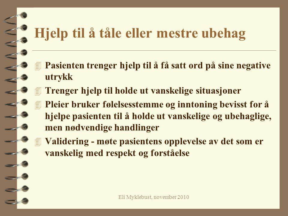 Eli Myklebust, november 2010 Hjelp til å tåle eller mestre ubehag 4 Pasienten trenger hjelp til å få satt ord på sine negative utrykk 4 Trenger hjelp