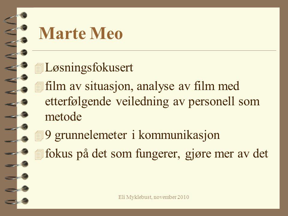 Eli Myklebust, november 2010 Marte Meo 4 Løsningsfokusert 4 film av situasjon, analyse av film med etterfølgende veiledning av personell som metode 4