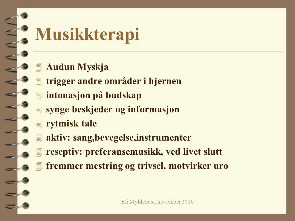 Eli Myklebust, november 2010 Musikkterapi 4 Audun Myskja 4 trigger andre områder i hjernen 4 intonasjon på budskap 4 synge beskjeder og informasjon 4