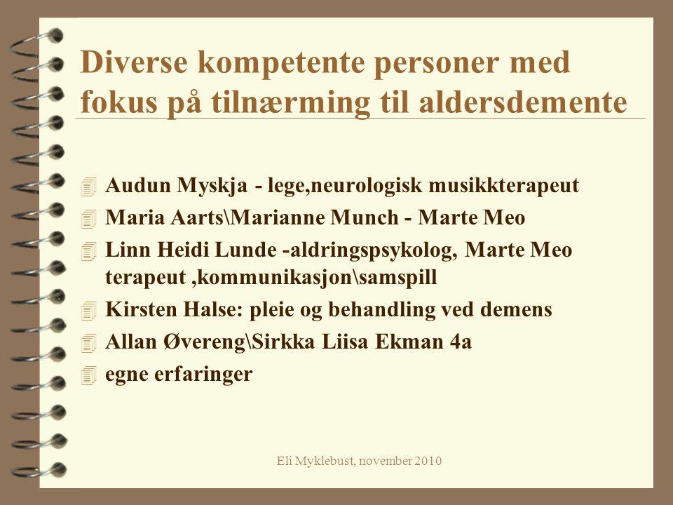 Eli Myklebust, november 2010 Diverse kompetente personer med fokus på tilnærming til aldersdemente 4 Audun Myskja - lege,neurologisk musikkterapeut 4