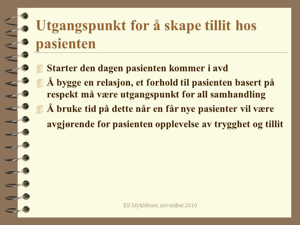Eli Myklebust, november 2010 Utgangspunkt for å skape tillit hos pasienten 4 Starter den dagen pasienten kommer i avd 4 Å bygge en relasjon, et forhol