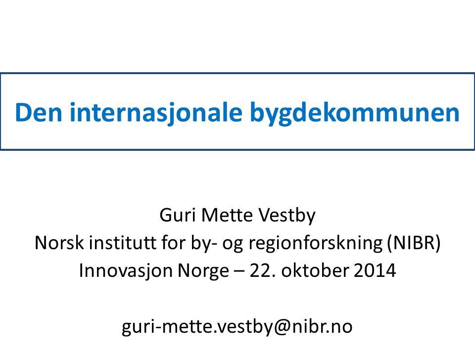 Den internasjonale bygdekommunen Guri Mette Vestby Norsk institutt for by- og regionforskning (NIBR) Innovasjon Norge – 22.