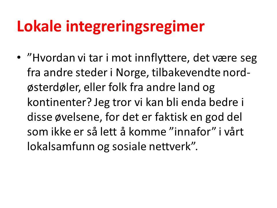 Lokale integreringsregimer Hvordan vi tar i mot innflyttere, det være seg fra andre steder i Norge, tilbakevendte nord- østerdøler, eller folk fra andre land og kontinenter.
