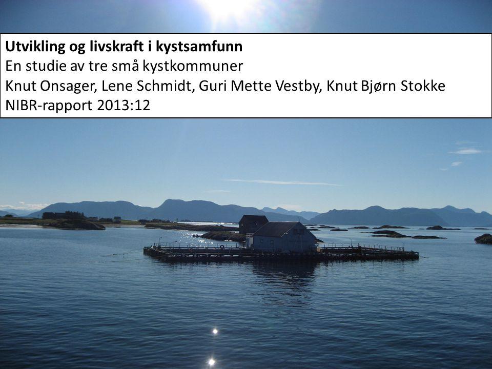 Utvikling og livskraft i kystsamfunn En studie av tre små kystkommuner Knut Onsager, Lene Schmidt, Guri Mette Vestby, Knut Bjørn Stokke NIBR-rapport 2013:12