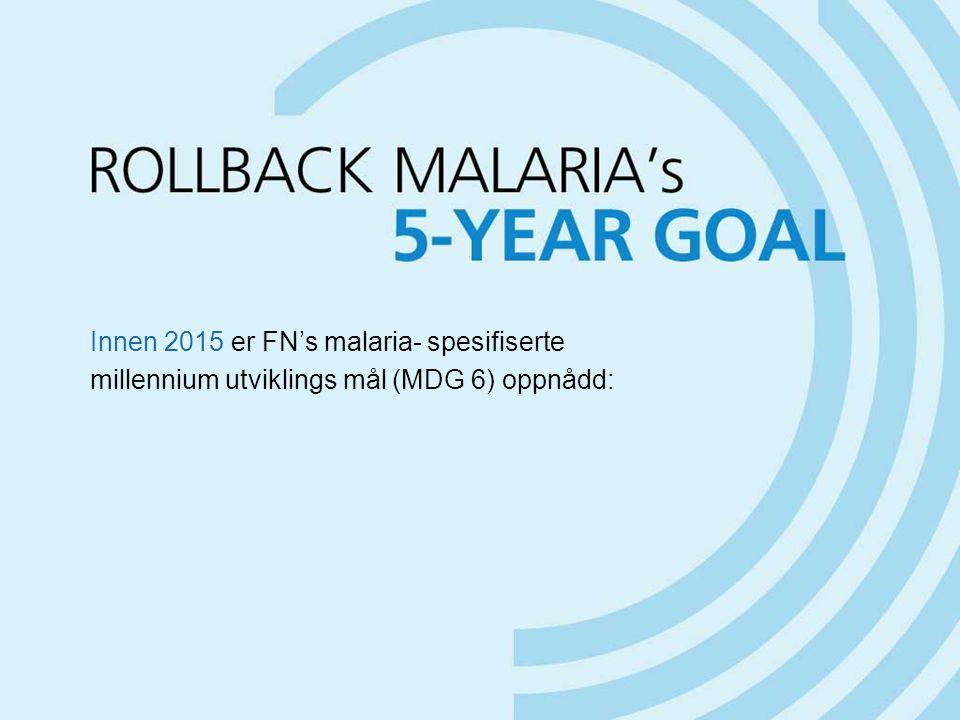 Innen 2015 er FN's malaria- spesifiserte millennium utviklings mål (MDG 6) oppnådd: