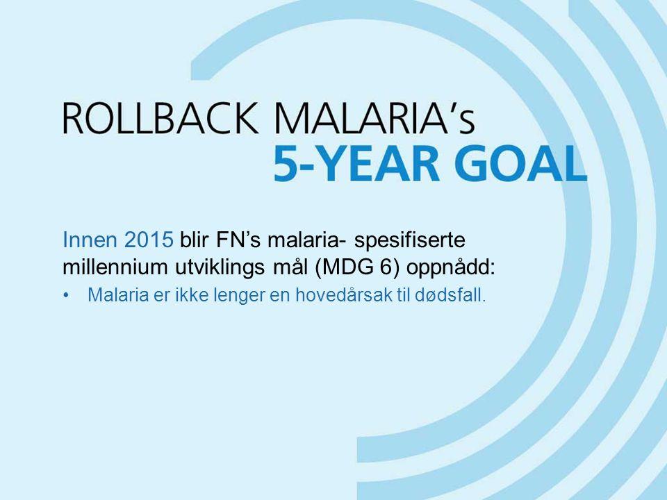 Innen 2015 blir FN's malaria- spesifiserte millennium utviklings mål (MDG 6) oppnådd: Malaria er ikke lenger en hovedårsak til dødsfall.