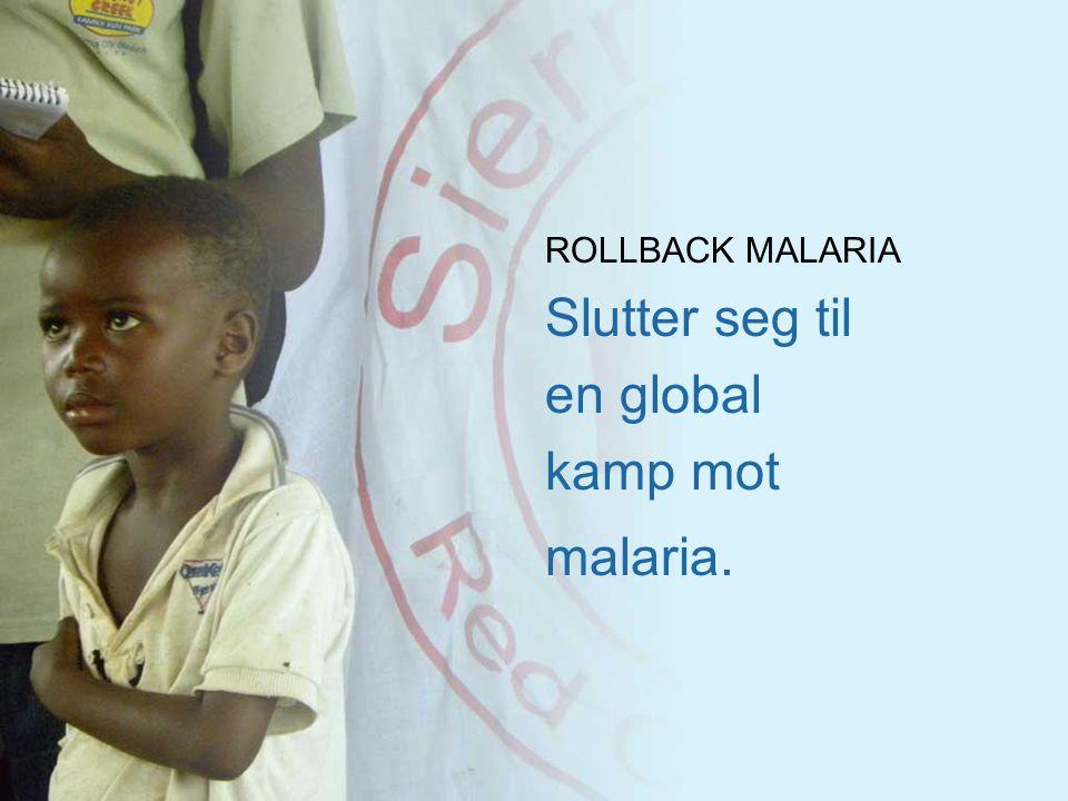 ROLLBACK MALARIA Slutter seg til en global kamp mot malaria.