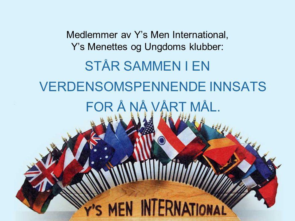 Medlemmer av Y's Men International, Y's Menettes og Ungdoms klubber: STÅR SAMMEN I EN VERDENSOMSPENNENDE INNSATS FOR Å NÅ VÅRT MÅL.