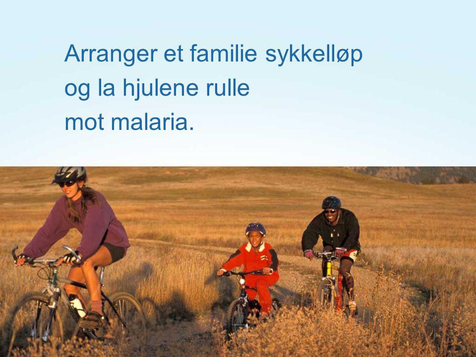 Arranger et familie sykkelløp og la hjulene rulle mot malaria.