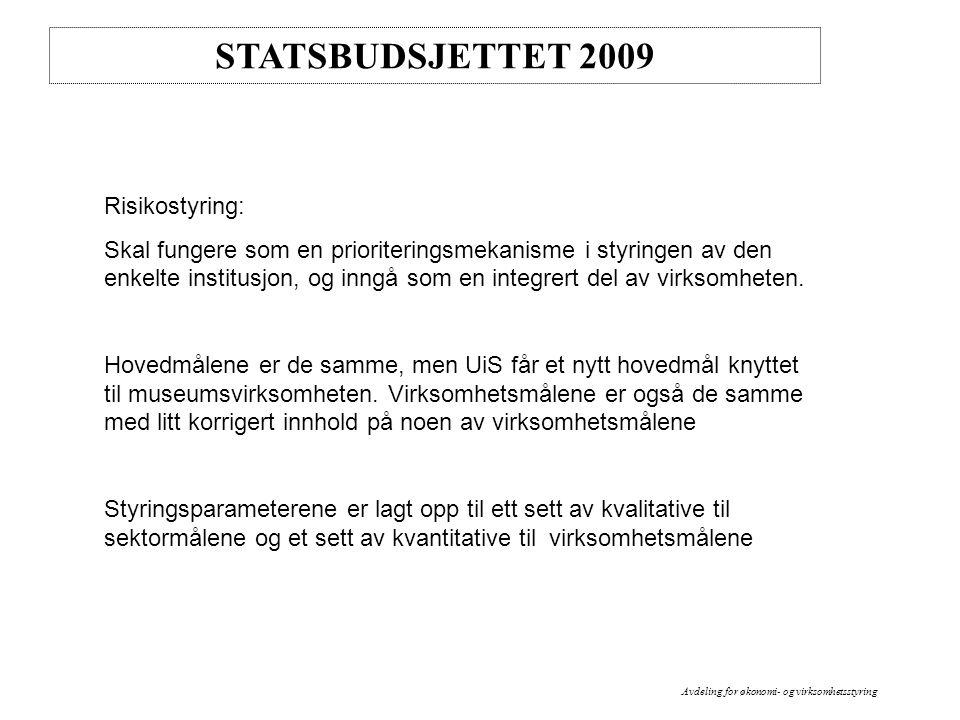 STATSBUDSJETTET 2009 Risikostyring: Skal fungere som en prioriteringsmekanisme i styringen av den enkelte institusjon, og inngå som en integrert del av virksomheten.