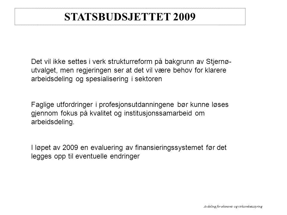 STATSBUDSJETTET 2009 Det vil ikke settes i verk strukturreform på bakgrunn av Stjernø- utvalget, men regjeringen ser at det vil være behov for klarere arbeidsdeling og spesialisering i sektoren Faglige utfordringer i profesjonsutdanningene bør kunne løses gjennom fokus på kvalitet og institusjonssamarbeid om arbeidsdeling.