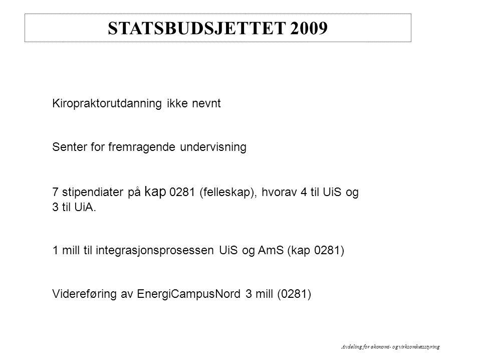STATSBUDSJETTET 2009 Kiropraktorutdanning ikke nevnt Senter for fremragende undervisning 7 stipendiater på kap 0281 (felleskap), hvorav 4 til UiS og 3 til UiA.