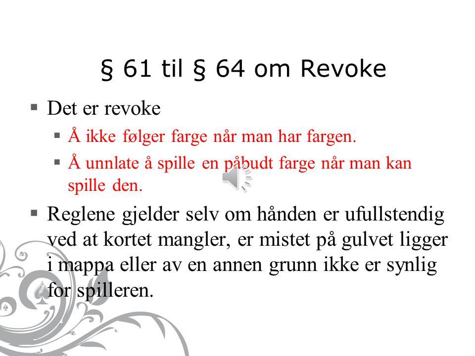 § 61 til § 64 om Revoke  Det er revoke  Å ikke følger farge når man har fargen.