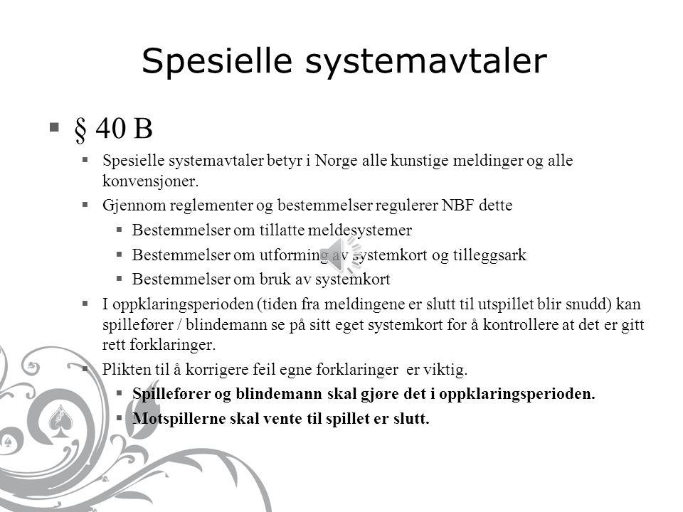 Spesielle systemavtaler  § 40 B  Spesielle systemavtaler betyr i Norge alle kunstige meldinger og alle konvensjoner.