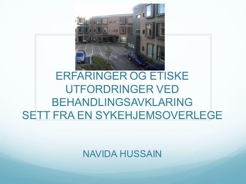 ERFARINGER OG ETISKE UTFORDRINGER VED BEHANDLINGSAVKLARING SETT FRA EN SYKEHJEMSOVERLEGE NAVIDA HUSSAIN