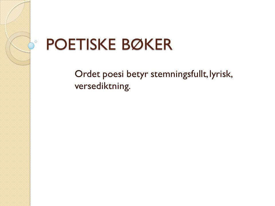 POETISKE BØKER Ordet poesi betyr stemningsfullt, lyrisk, versediktning.
