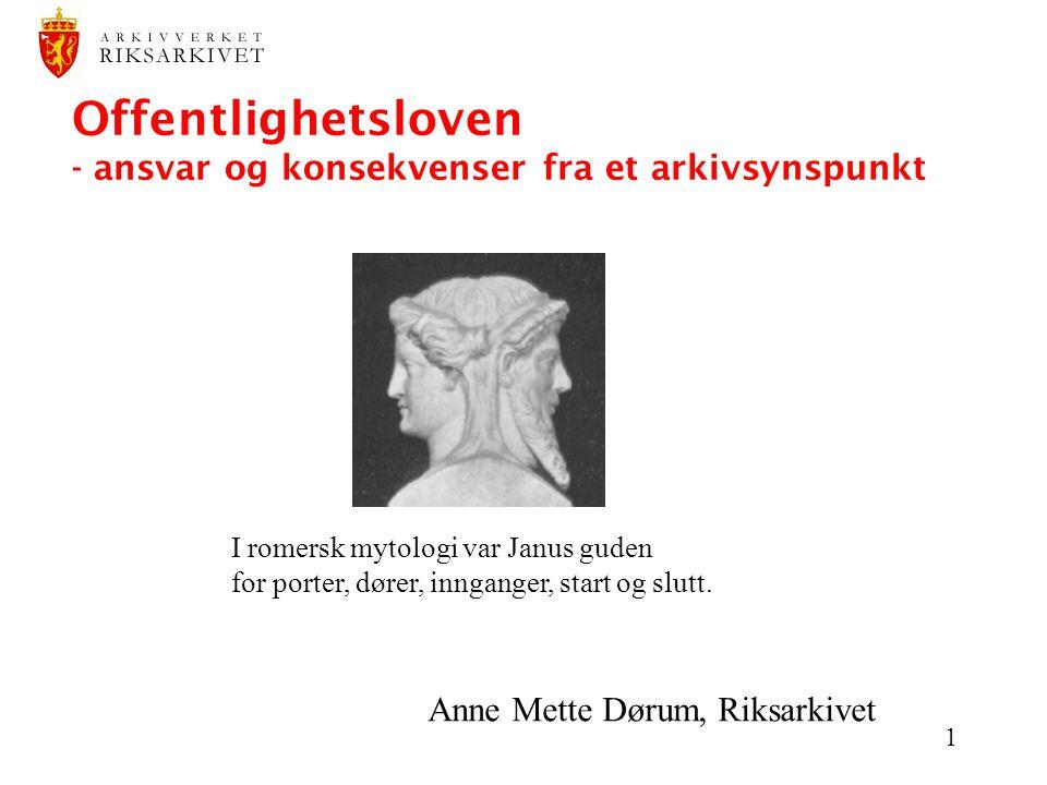 1 Offentlighetsloven - ansvar og konsekvenser fra et arkivsynspunkt Anne Mette Dørum, Riksarkivet I romersk mytologi var Janus guden for porter, dører