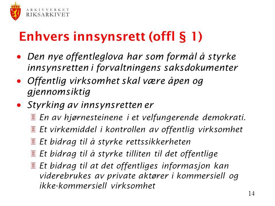 14 Enhvers innsynsrett (offl § 1)  Den nye offentleglova har som formål å styrke innsynsretten i forvaltningens saksdokumenter  Offentlig virksomhet