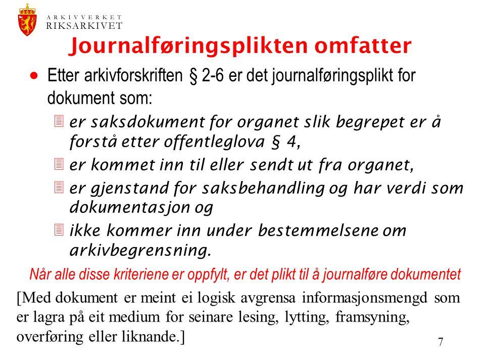 7 Journalføringsplikten omfatter  Etter arkivforskriften § 2-6 er det journalføringsplikt for dokument som: 3er saksdokument for organet slik begrepe
