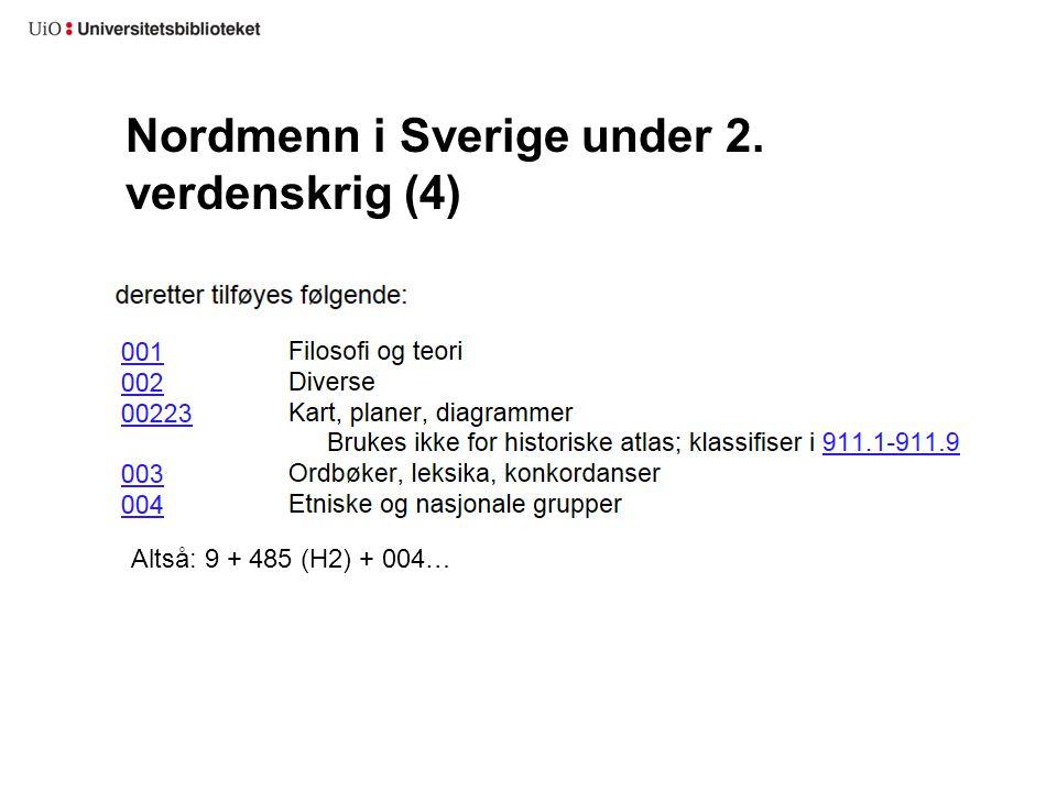 Nordmenn i Sverige under 2. verdenskrig (4) Altså: 9 + 485 (H2) + 004…