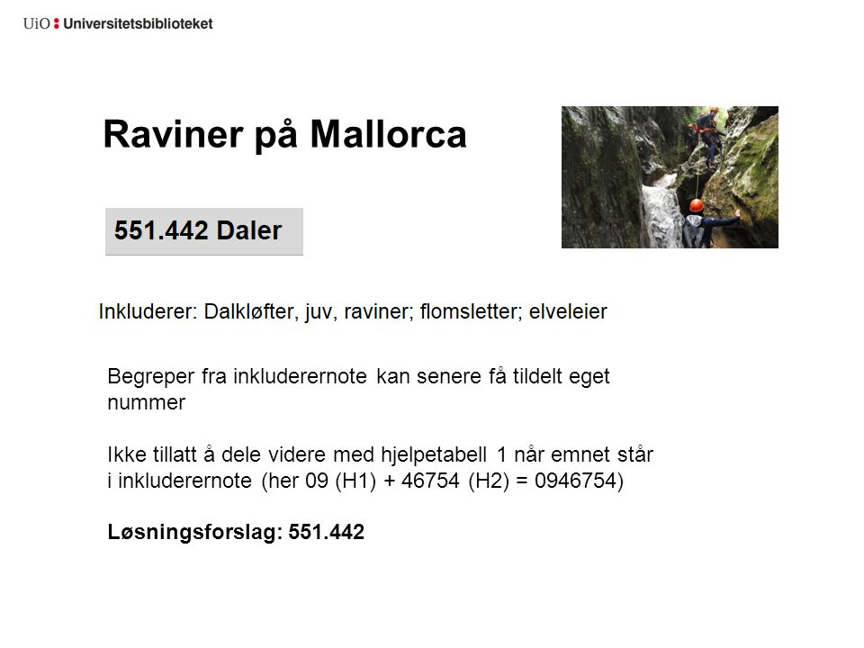 Raviner på Mallorca Begreper fra inkluderernote kan senere få tildelt eget nummer Ikke tillatt å dele videre med hjelpetabell 1 når emnet står i inklu