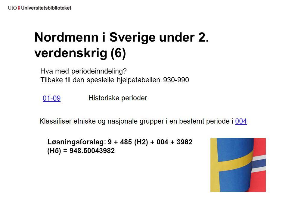 Nordmenn i Sverige under 2. verdenskrig (6) Hva med periodeinndeling? Tilbake til den spesielle hjelpetabellen 930-990 Løsningsforslag: 9 + 485 (H2) +